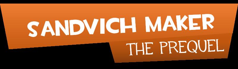 Sandvich Maker: The Prequel
