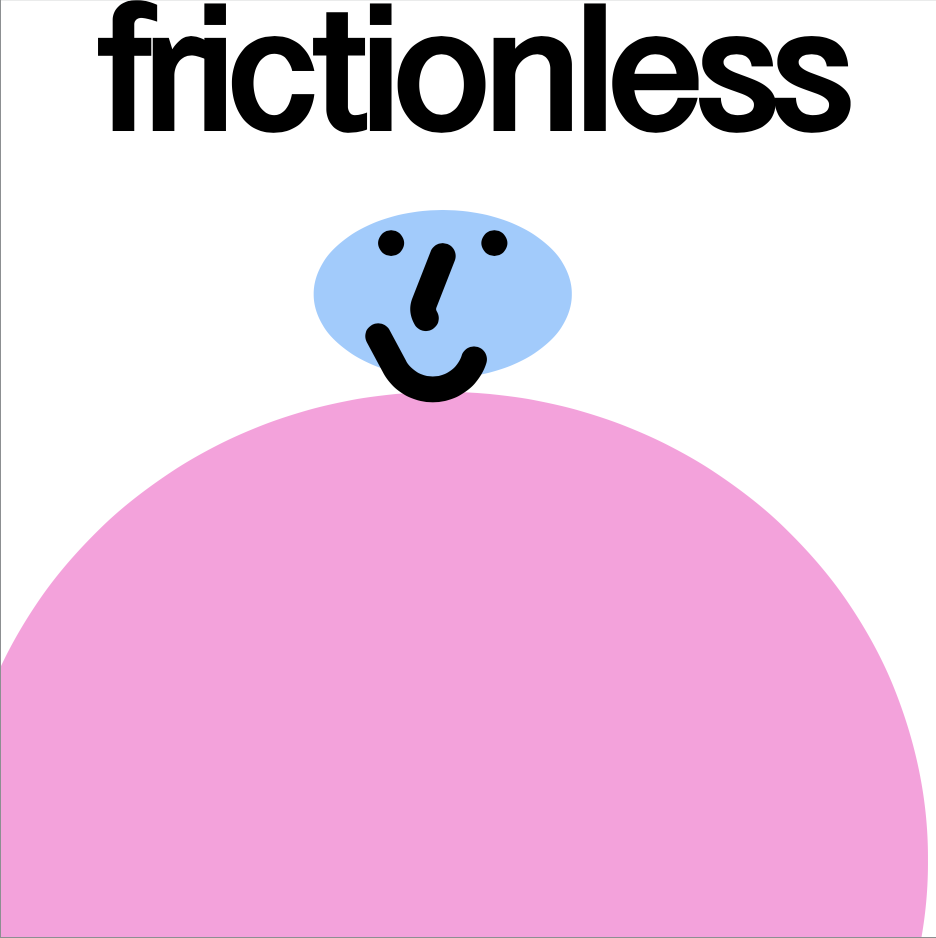 """""""frictionless"""" in a heavy, tightly set black font, above a light blue smiley face (whose features are outlined in thick black brushstrokes) with a pink oval as a torso. The background is white."""