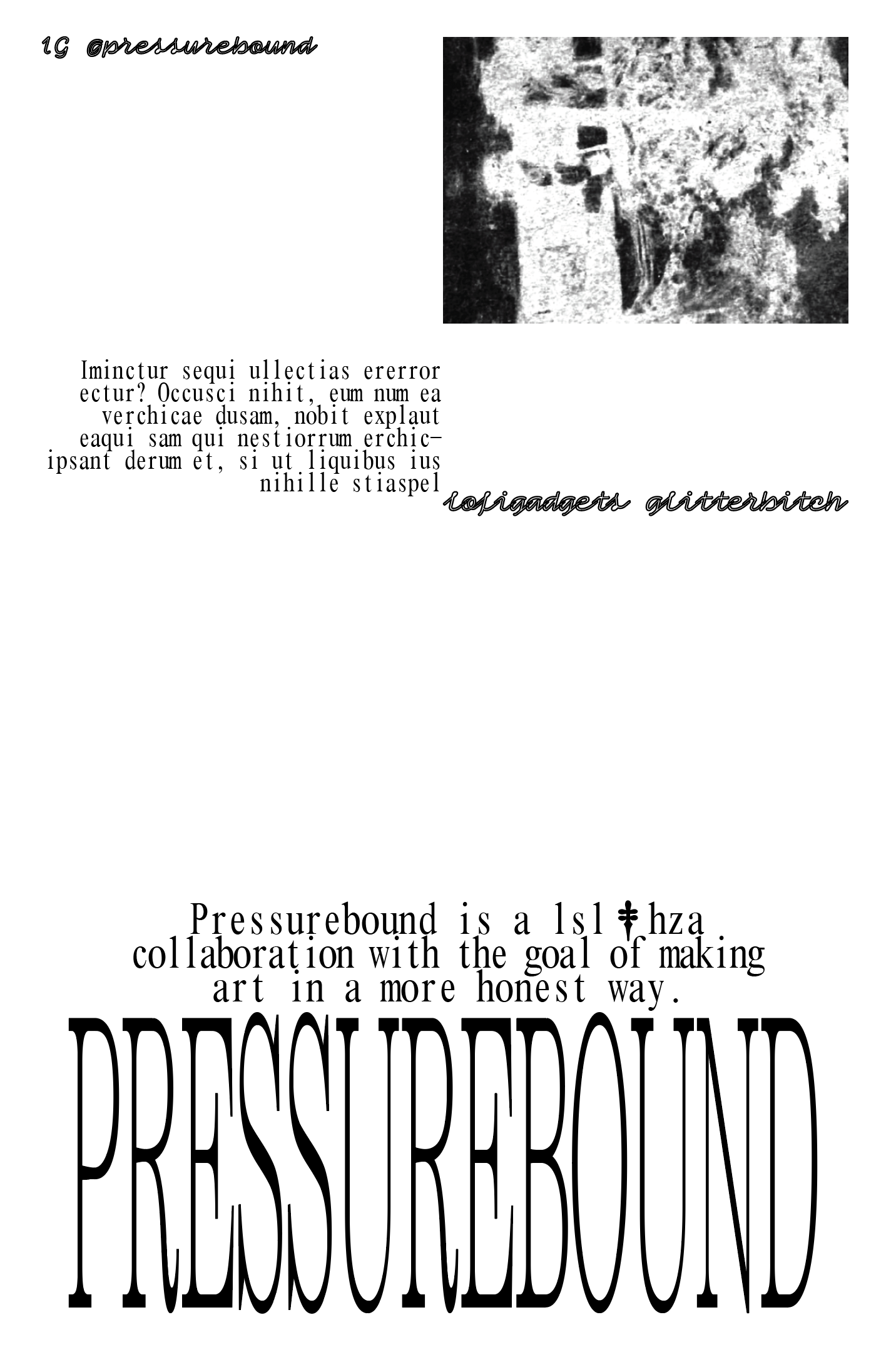 Screenshot of a draft of a poster, in black text/images on a white background. 'PRESSUREBOUND' stretched tall and narrow, with the text 'Pressurebound is a lsl & hza collaboration with the goal of making art in a more honest way.' (A dagger stands in for the & symbol.) sitting above it. There is an image and three other pieces of text anchored at the top of the composition.