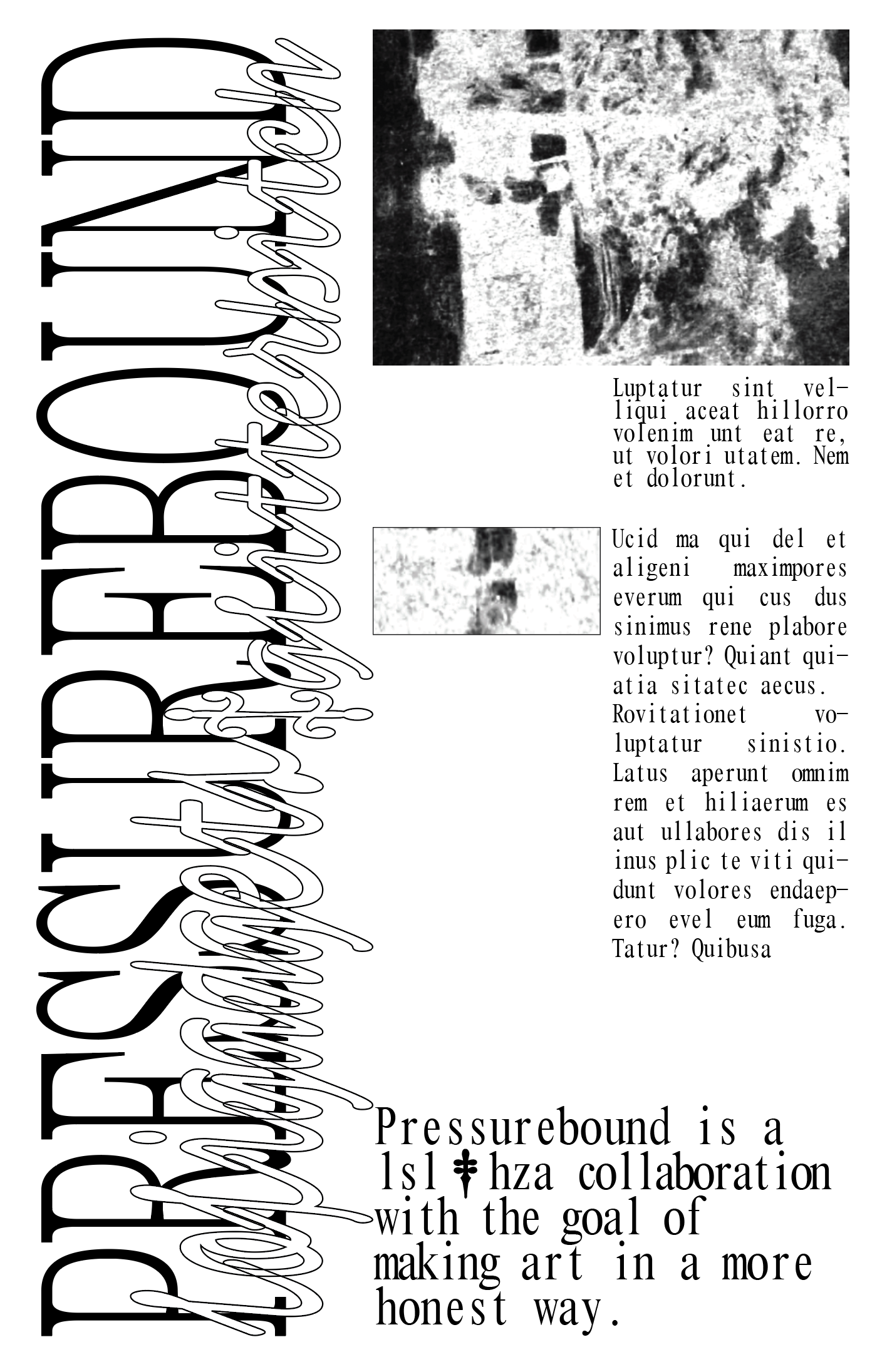 Screenshot of a draft of a poster, in black text/images on a white background. 'PRESSUREBOUND' stretched narrow and rotated on its side to sit at the left, taking up a column of space; entangled with it are the words 'lofigadgets' and 'glitterbitch' in a slightly bubbly font. To the top right corner is an unidentifiable image (likely a closeup of something) with two snippets of text stacked below. At the bottom right is the text 'Pressurebound is a lsl & hza collaboration with the goal of making art in a more honest way', where the & is replaced by a dagger symbol.