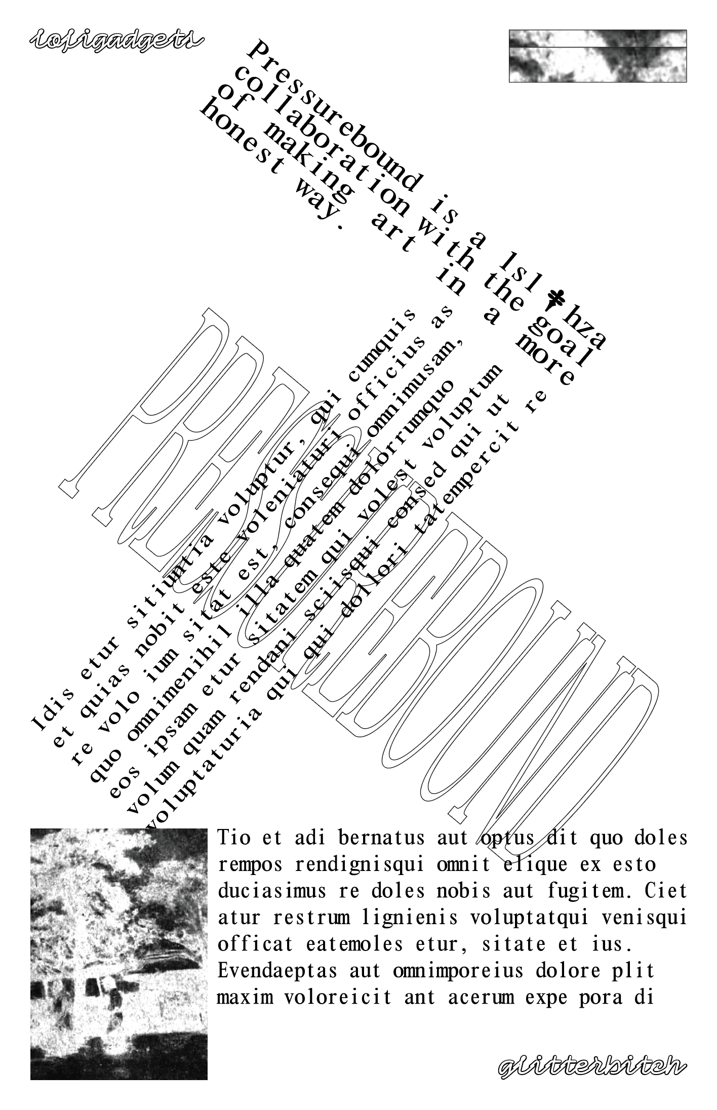 Screenshot of a draft of a poster, in black text/images on a white background. Two paragraphs of text sharply angled to form a 7-like diagonal composition, of which the uppermost paragraph reads 'Pressurebound is a lsl & hza collaboration with the goal of making art in a more honest way'. (The & is replaced with a dagger symbol.) The word 'PRESSUREBOUND' stretched tall and narrow in a black outline (with no fill) in the background. At the top and bottom of the composition are snippets of an unidentifiable image and some filler text.