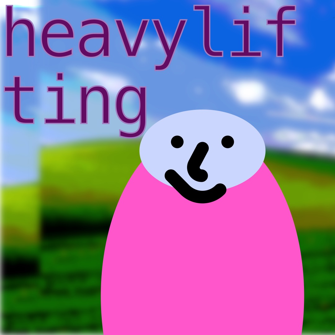 """""""heavylifting"""" in red-purple, outlined in pink, above a light blue-gray smiley face (whose features are outlined in thick black brushstrokes) with a pink ellipse as a torso. The background is a duplicated image of rolling hills and a blue sky."""