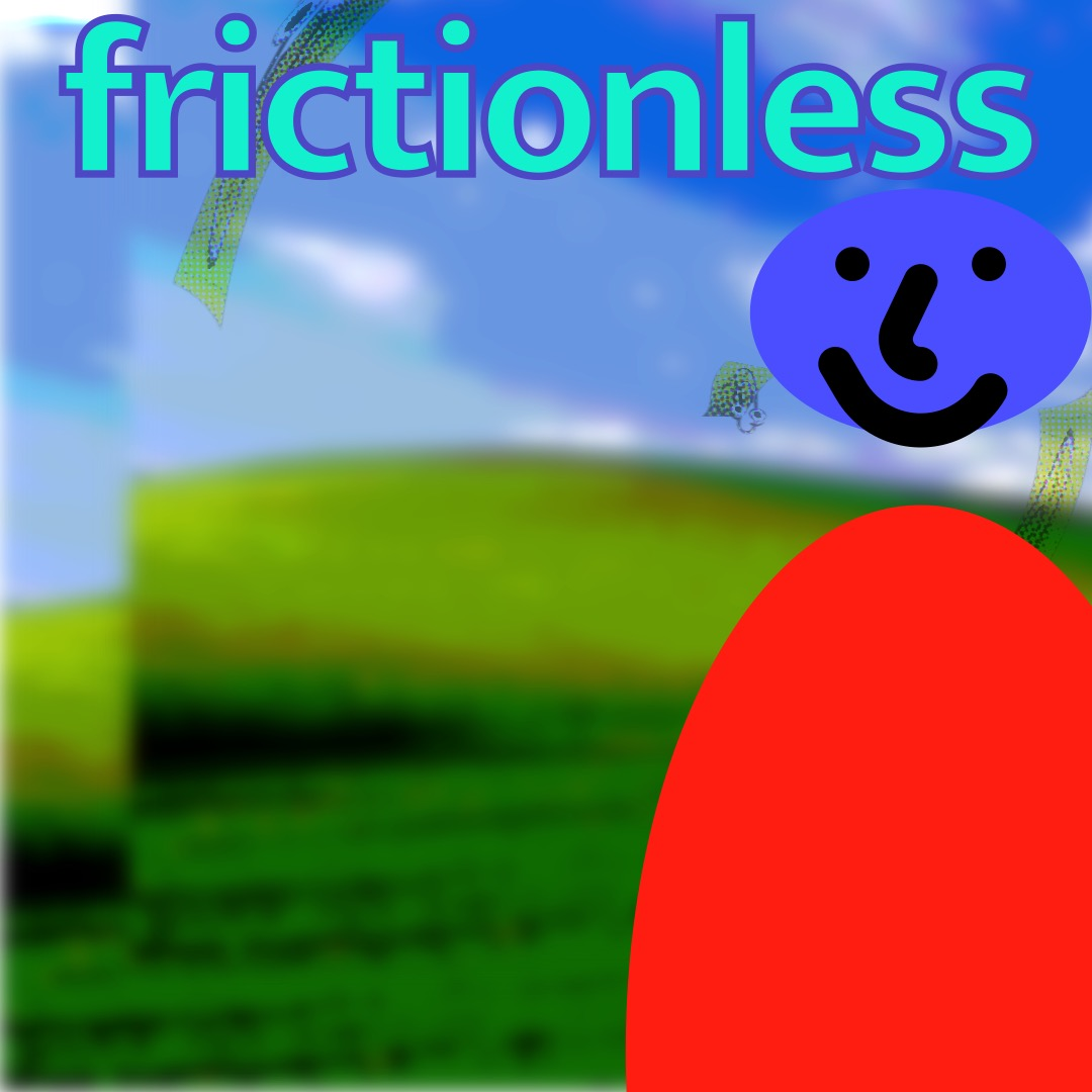 """""""frictionless"""" in cyan, outlined in purple, above a bluish purple smiley face (whose features are outlined in thick black brushstrokes) with a red oval as a torso. The background is a duplicated image of rolling hills and a blue sky. Faint, distorted images of Clippy float about in the background."""