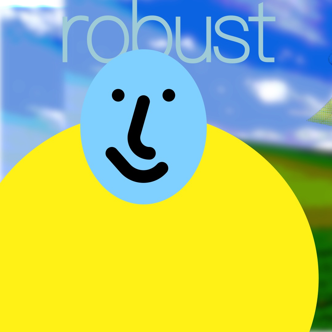 """""""robust"""" in light blue, above a light blue smiley face (whose features are outlined in thick black brushstrokes) with a wide yellow oval as a torso. In the background are rolling hills and a blue sky."""
