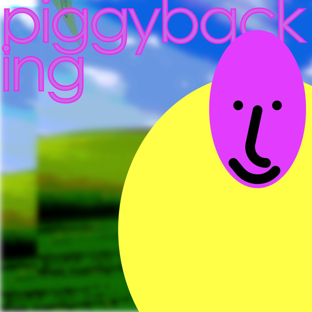 """""""piggybacking"""" in pink, above a magenta smiley face (whose features are outlined in thick black brushstrokes) with a round yellow circle as a torso. The background is a duplicated image of rolling hills and a blue sky."""