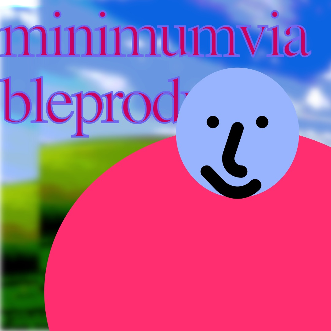 """""""minimumviableproduct"""" in pink, outlined in purple, above a light blue smiley face (whose features are outlined in thick black brushstrokes) with a wide, round pink oval as a torso. The background is a duplicated image of rolling hills and a blue sky."""