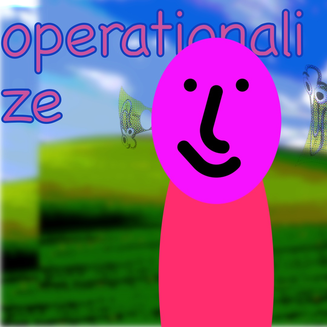 """""""operationalize"""" in pink, outlined blue, above a hot pink/magenta smiley face (whose features are outlined in thick black brushstrokes) with a red-pink oval as a torso. The background is a duplicated image of rolling hills and a blue sky. To the left and right of the smiley are distorted and reflected images of Clippy."""
